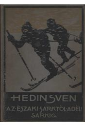 Az Északi Sarktól a Déli Sarkig - Sven Hedin - Régikönyvek
