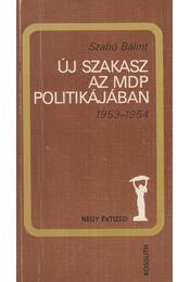 Új szakasz az MDP politikájában 1953-1954 - Szabó Bálint - Régikönyvek