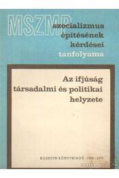 Az ifjúság társadalmi és politikai helyzete - Szabó János - Régikönyvek