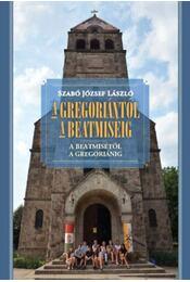 A gregoriántól a beatmiséig - A beatmisétől a gregoriánig - SZABÓ JÓZSEF LÁSZLÓ - Régikönyvek