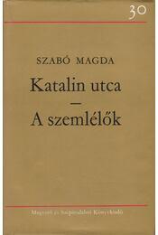Katalin utca / A szemlélők - Szabó Magda - Régikönyvek