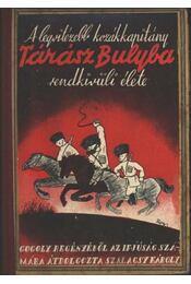 A legvitézebb kozákkapitány Tárász Bulyba rendkivüli élete - Szalacsy Károly - Régikönyvek