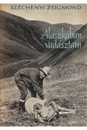 Alaszkában vadásztam - Széchenyi Zsigmond - Régikönyvek