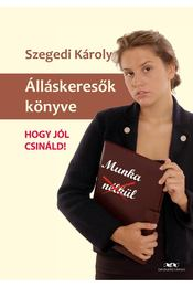 Álláskeresők könyve - Hogy jól csináld! - Szegedi Károly - Régikönyvek