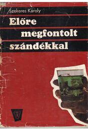 Előre megfontolt szándékkal - Szekeres Károly - Régikönyvek