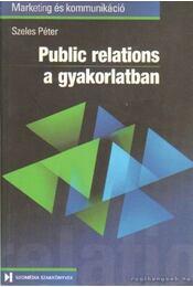 Public relations a gyakorlatban - Szeles Péter - Régikönyvek