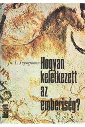 Hogyan keletkezett az emberiség? - Szemjonov, Julian - Régikönyvek