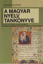 A magyar nyelv tankönyve középiskolásoknak - Szende Aladár - Régikönyvek