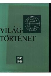 Világtörténet 1945-1949 - Szerkesztőbizottság - Régikönyvek