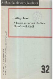 A klasszikus német idealista filozófia etikájáról - Szilágyi Imre - Régikönyvek