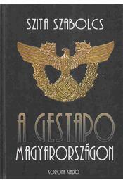 A Gestapo Magyarországon - Szita Szabolcs - Régikönyvek