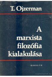 A marxista filozófia kialakulása - T. Ojzerman - Régikönyvek