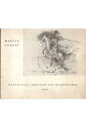 Martyn Ferenc: Hatvan rajz Cervantes Don Quijotejához - Takáts Gyula - Régikönyvek