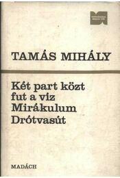 Két part közt fut a víz - Mirákulum - Drótvasút - Tamás Mihály - Régikönyvek