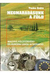 Megmaradásunk, a föld - Tanka Endre - Régikönyvek