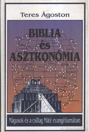 Biblia és asztronómia - Teres Ágoston - Régikönyvek