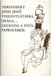 Viszontlátásra drága... ; Legenda a nyúlpaprikásról - Tersánszky Józsi Jenő - Régikönyvek