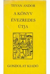 A könyv évezredes útja - Tevan Andor - Régikönyvek