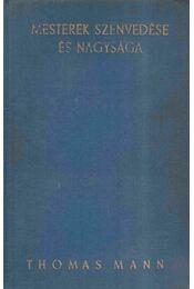 Mesterek szenvedése és nagysága - Thomas Mann - Régikönyvek