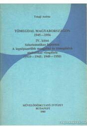 Tömegdal Magyarorzságon 1945-1956 IV. kötet - Tokaji András - Régikönyvek