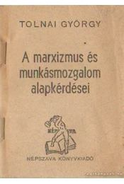 A marxizmus és munkásmozgalom alapkérdései - Tolnai György - Régikönyvek