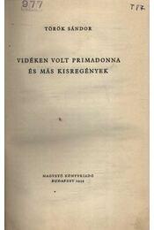 Vidéken volt primadonna és más kisregények - Török Sándor - Régikönyvek