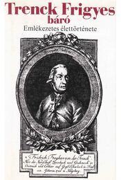 Trenck Frigyes báró emlékezetes élettörténete - Trenck Frigyes báró - Régikönyvek