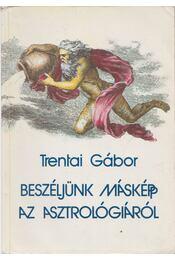 Beszéljünk másképp az asztrológiáról - Trentai Gábor - Régikönyvek