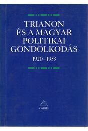 Trianon és a magyar politikai gondolkodás 1920-1953 - Régikönyvek