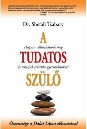 A tudatos szülő - TSABARY, SHEFALI DR. - Régikönyvek