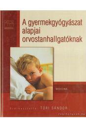 A gyermekgyógyászat alapjai orvostanhallgatóknak - Túri Sándor Dr. - Régikönyvek