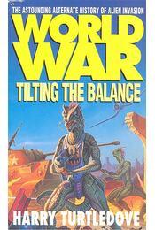 World War – Tilting the Balance - TURTLEDOVE, HARRY - Régikönyvek