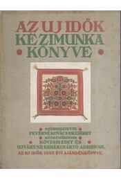 Az uj idők kézimunka könyve - Régikönyvek