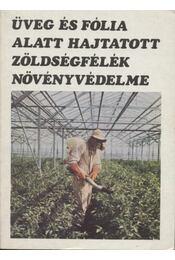 Üveg és fólia alatt hajtatott zöldségfélék növényvédelme - Régikönyvek