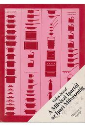 A Művészi Ipartól az Ipari Művészetig - Vadas József - Régikönyvek