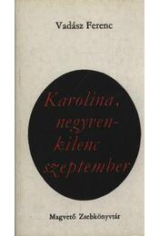 Karolina, negyvenkilenc szeptember - Vadász Ferenc - Régikönyvek