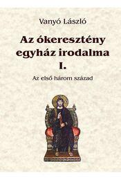 Azókeresztény egyház irodalma I. - Az első három század - Vanyó László - Régikönyvek