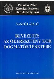 Bevezetés az ókeresztény kor dogmatörténetébe - Vanyó László - Régikönyvek