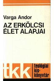 Az erkölcsi élet alapjai - Varga Andor - Régikönyvek