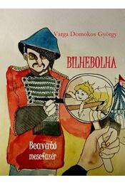 Bilhebolha, beavató mesefüzér - Varga Domokos György - Régikönyvek
