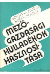 Mezőgazdasági hulladékok hasznosítása - Varga János, Dorogi Imre, Kolonics Zoltán, Kubó Sándor - Régikönyvek