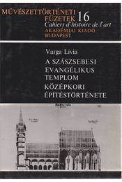 A szászsebesi evangélikus templom középkori építéstörténete - Varga Lívia - Régikönyvek