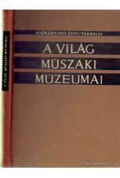 A világ műszaki múzeumai - Várhelyi Tamás, Szilágyi István, Nyárády Gábor - Régikönyvek