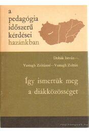 Így ismertük meg a diákközösséget - Vastagh Zoltán, Dobák István-Vastagh Zoltánné - Régikönyvek