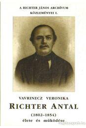 Richter Antal (1802-1854) élete és működése - Vavrinecz Veronika - Régikönyvek