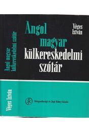 Angol-magyar külkereskedelmi szótár - Véges István - Régikönyvek