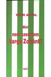 Miért nem szeretem Varga Zoltánt? - Végh Antal - Régikönyvek