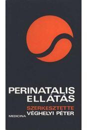 Perinatalis ellátás - Véghelyi Péter, Kovács László, Járai István, Rosta János, Szontágh Ferenc - Régikönyvek