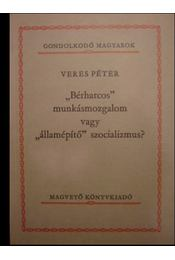 Bérharcos munkásmozgalom vagy államépítő szocializmus? - Régikönyvek