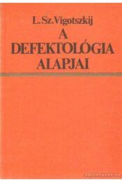 A defektológia alapjai - Vigotszkij, Lev Szemjonovics - Régikönyvek
